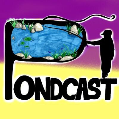 Pondcast
