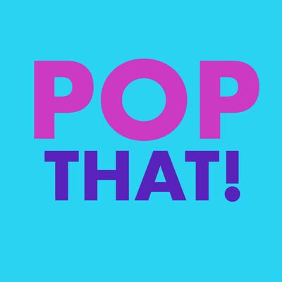 Pop That!