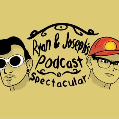 Ryan & Joseph's Podcast Spectacular