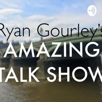 Ryan Gourley's Amazing Talk Show