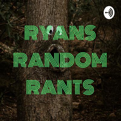 RYANS RANDOM RANTS