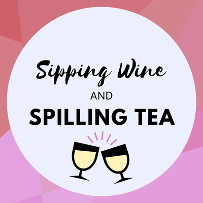 Sipping Wine & Spilling Tea