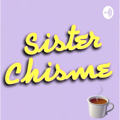 Sister Chisme