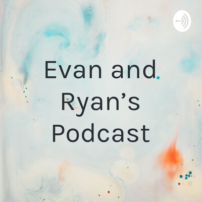 Evan and Ryan's Podcast