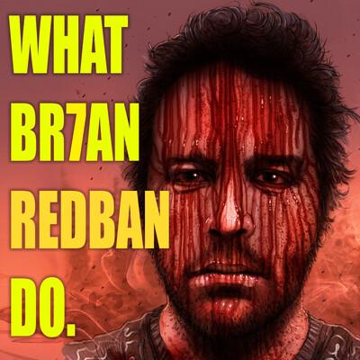 WHAT BRIAN REDBAN DO
