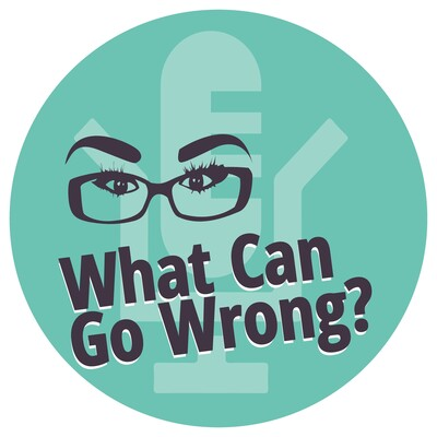 What Can Go Wrong Podcast