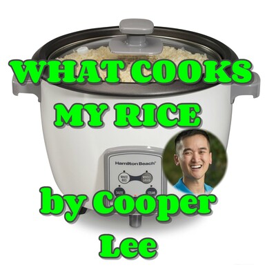 What Cooks My Rice Podcast by Cooper Lee