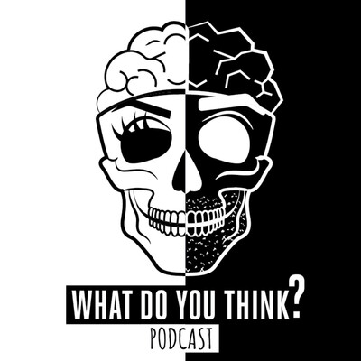 What Do You Think Podcast