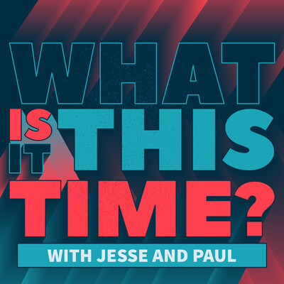 What Is It This Time? With Jesse And Paul