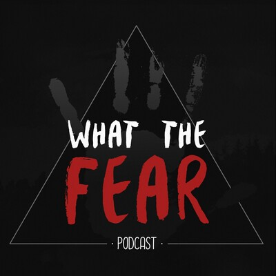 What The Fear Podcast