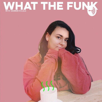 What The Funk with Shannon Killala