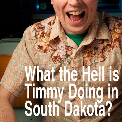 What the Hell is Timmy Doing in South Dakota?