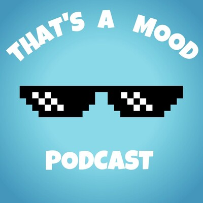 That's a Mood Podcast