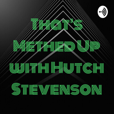 That's Methed Up with Hutch Stevenson