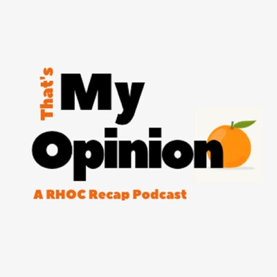 That's My Opinion - RHOC Recap Podcast