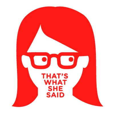 That's What She Said Podcast