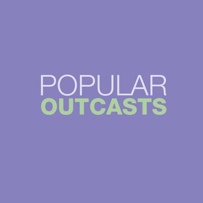 Popular Outcasts