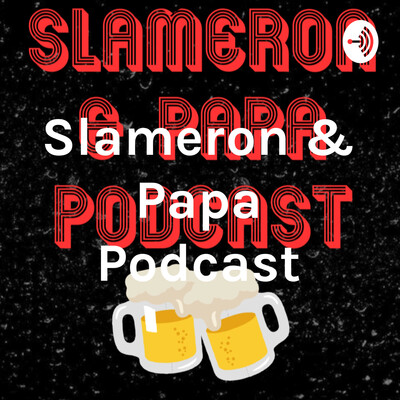 Slameron & Papa Podcast