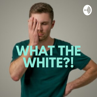 What The White!