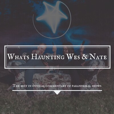 What's Haunting Wes and Nate