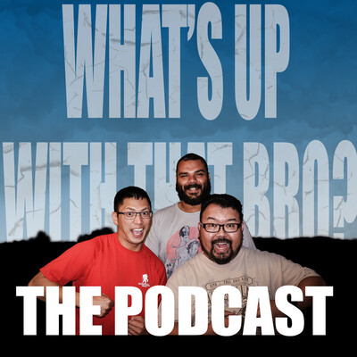 What's Up With That Bro Podcast