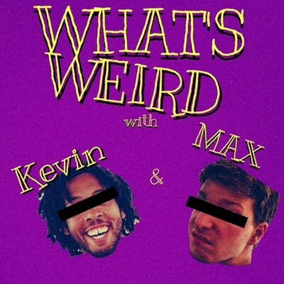 What's Weird w/ Kevin & Max