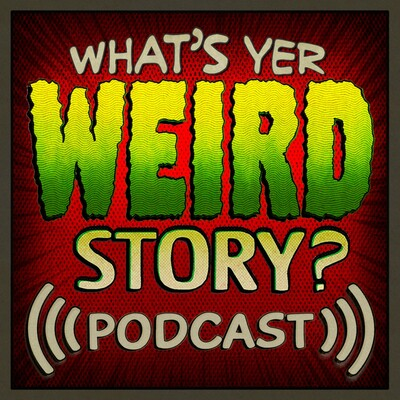 What's Yer Weird Story?