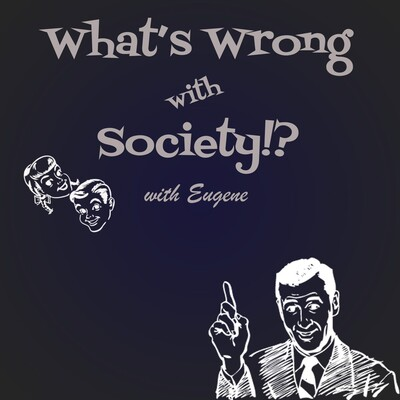 What's Wrong with Society!?
