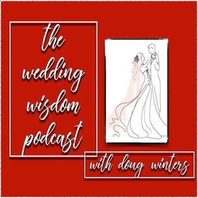 Wedding Wisdom Podcast w/ Doug Winters
