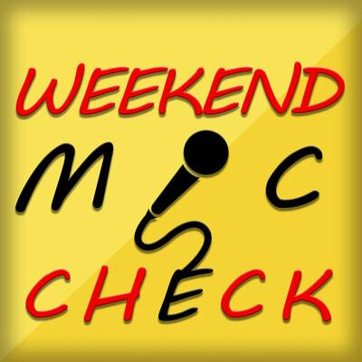 Weekend Mic Check