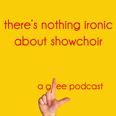 There's Nothing Ironic About Show Choir: A Glee Podcast