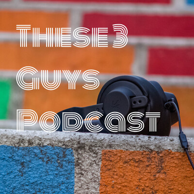 These 3 Guys Podcast