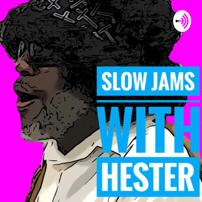 Slow Jams with Hester