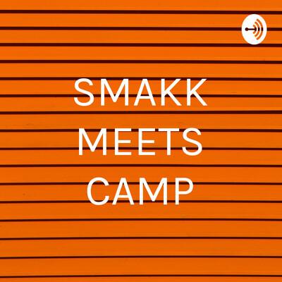 SMAKK MEETS CAMP