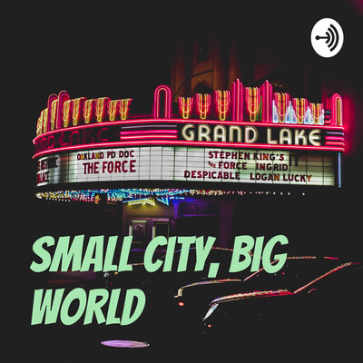 Small city, Big world