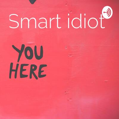Smart idiot