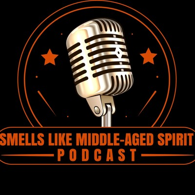 Smells Like Middle-Aged Spirit Podcast
