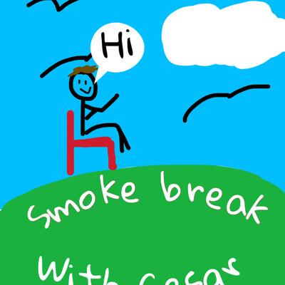 Smoke break with Cesar