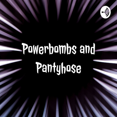 Powerbombs and Pantyhose
