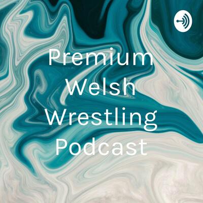 Premium Welsh Wrestling Podcast