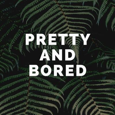 Pretty & Bored