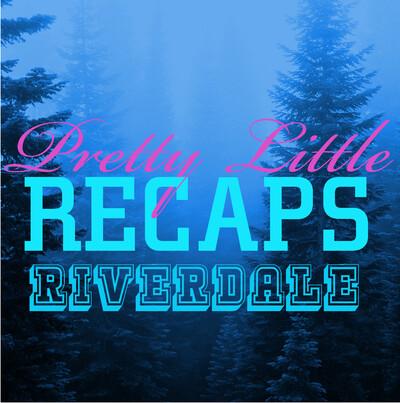 Pretty Little Recaps: Riverdale Edition
