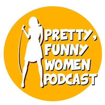 Pretty, Funny Women Podcast
