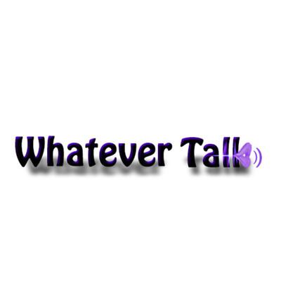 Whatever Talk