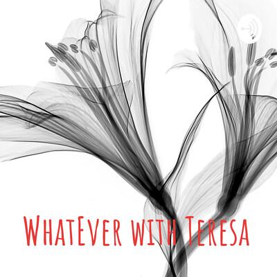 WhatEver with Teresa