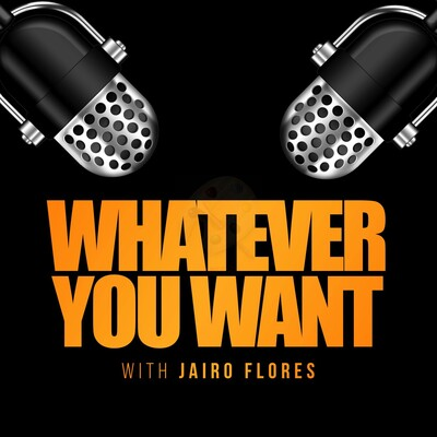 Whatever You Want with Jairo