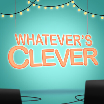 Whatever's Clever