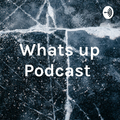 Whats up Podcast