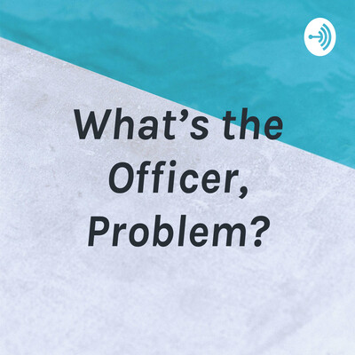 What's the Officer, Problem?