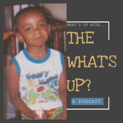 What's up with the what's up? A podcast